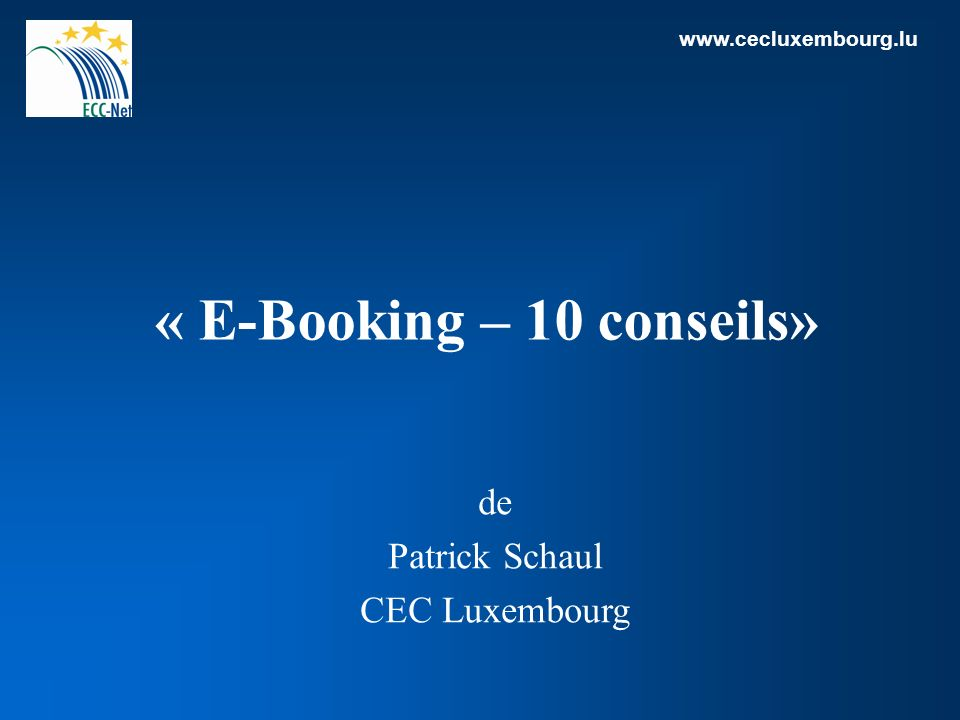 www.cecluxembourg.lu « E-Booking – 10 conseils» de Patrick Schaul CEC Luxembourg