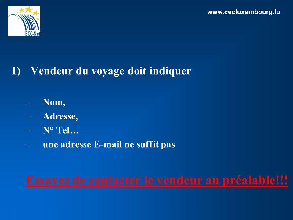 www.cecluxembourg.lu 1)Vendeur du voyage doit indiquer –Nom, –Adresse, –N° Tel… –une adresse E-mail ne suffit pas Essayez de contacter le vendeur au préalable!!!