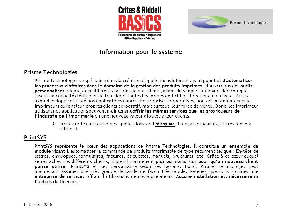 le 8 mars 2006 2 Information pour le système Prisme Technologies Prisme Technologies se spécialise dans la création d'applications Internet ayant pour