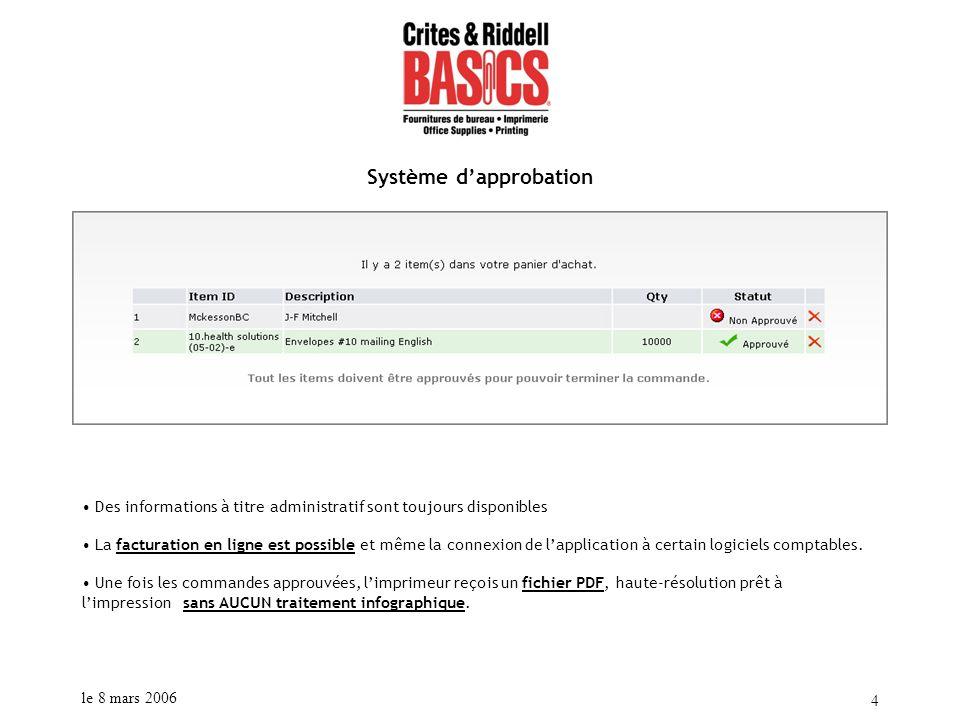 le 8 mars 2006 4 Système dapprobation Des informations à titre administratif sont toujours disponibles La facturation en ligne est possible et même la connexion de lapplication à certain logiciels comptables.