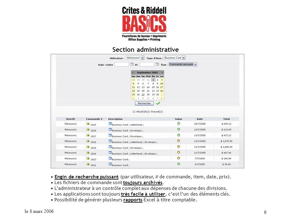 le 8 mars 2006 6 Section administrative Engin de recherche puissant (par utilisateur, # de commande, item, date, prix). Les fichiers de commande sont