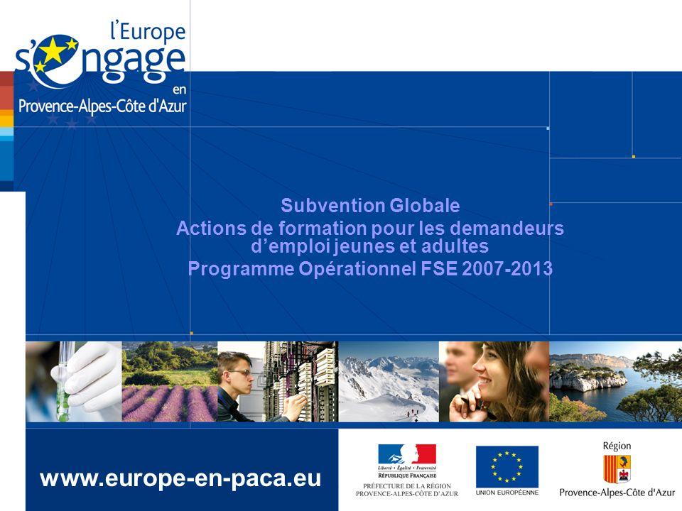Subvention Globale Actions de formation pour les demandeurs demploi jeunes et adultes Programme Opérationnel FSE 2007-2013 www.europe-en-paca.eu