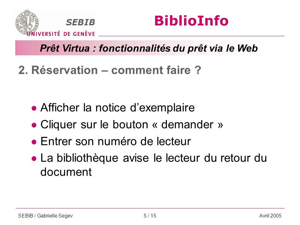 BiblioInfo SEBIB Prêt Virtua : fonctionnalités du prêt via le Web SEBIB / Gabrielle SegevAvril 20055 / 15 2.