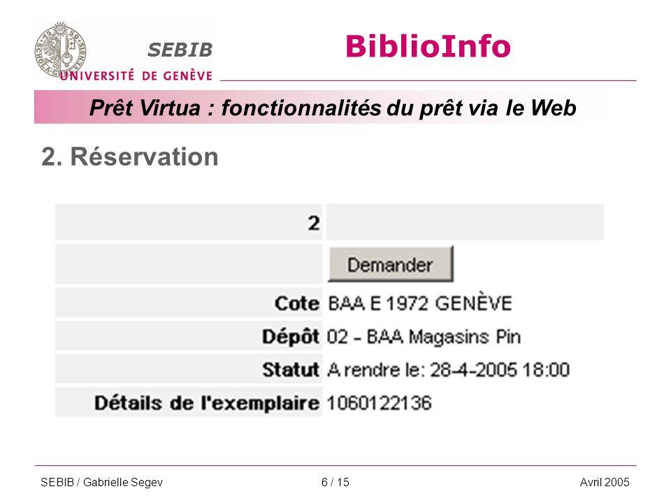 BiblioInfo SEBIB Prêt Virtua : fonctionnalités du prêt via le Web SEBIB / Gabrielle SegevAvril 20056 / 15 2.