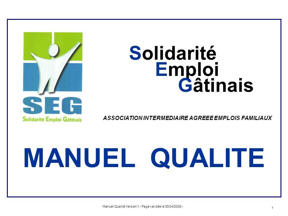 Manuel Qualité Version 1 - Page validée le 30/04/2009 - 1 Solidarité Emploi Gâtinais ASSOCIATION INTERMEDIAIRE AGREEE EMPLOIS FAMILIAUX MANUEL QUALITE
