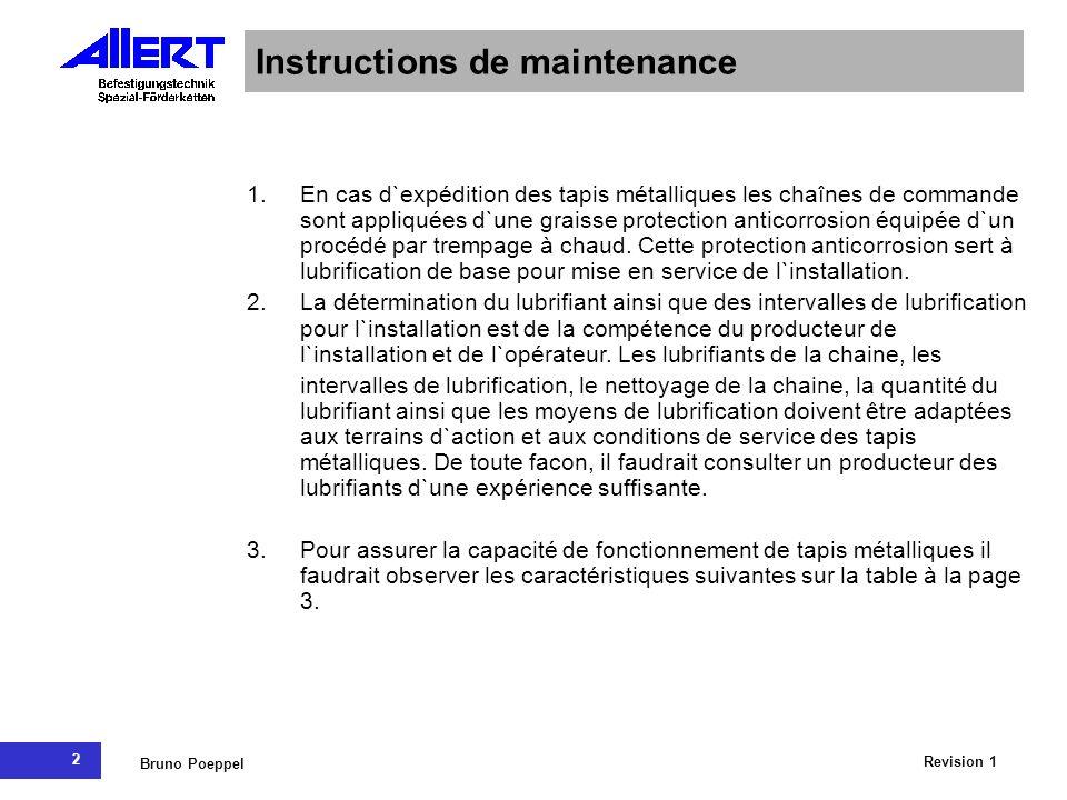 2 Revision 1 Bruno Poeppel Instructions de maintenance 1.En cas d`expédition des tapis métalliques les chaînes de commande sont appliquées d`une grais
