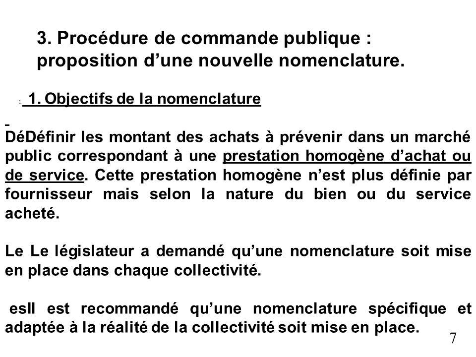 7 3. Procédure de commande publique : proposition dune nouvelle nomenclature. 1. 1. Objectifs de la nomenclature DéDéfinir les montant des achats à pr