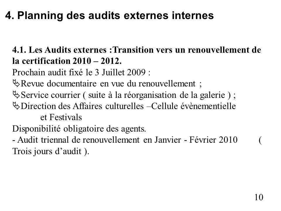 10 4. Planning des audits externes internes 4.1. Les Audits externes :Transition vers un renouvellement de la certification 2010 – 2012. Prochain audi