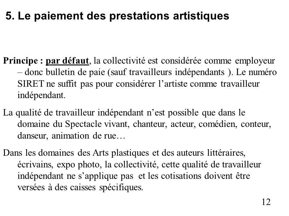 12 5. Le paiement des prestations artistiques Principe : par défaut, la collectivité est considérée comme employeur – donc bulletin de paie (sauf trav