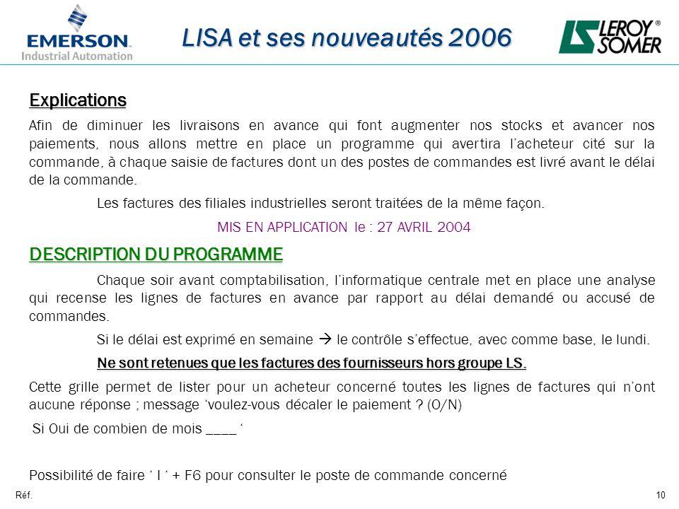 Réf.10 LISA et ses nouveautés 2006 Explications Afin de diminuer les livraisons en avance qui font augmenter nos stocks et avancer nos paiements, nous