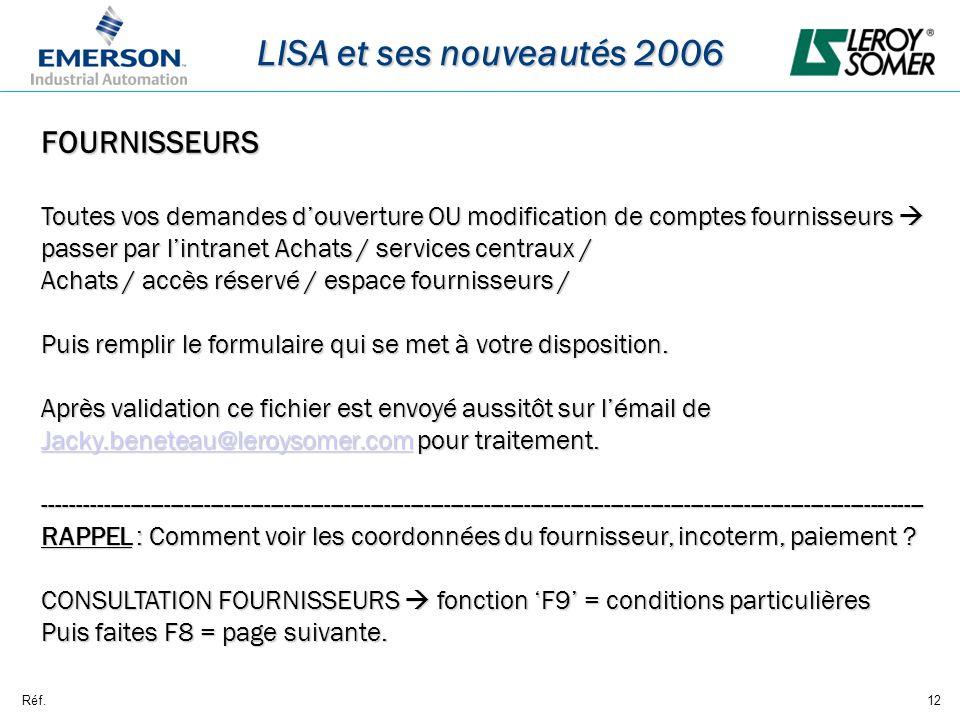 Réf.12 LISA et ses nouveautés 2006 FOURNISSEURS Toutes vos demandes douverture OU modification de comptes fournisseurs passer par lintranet Achats / services centraux / Achats / accès réservé / espace fournisseurs / Puis remplir le formulaire qui se met à votre disposition.