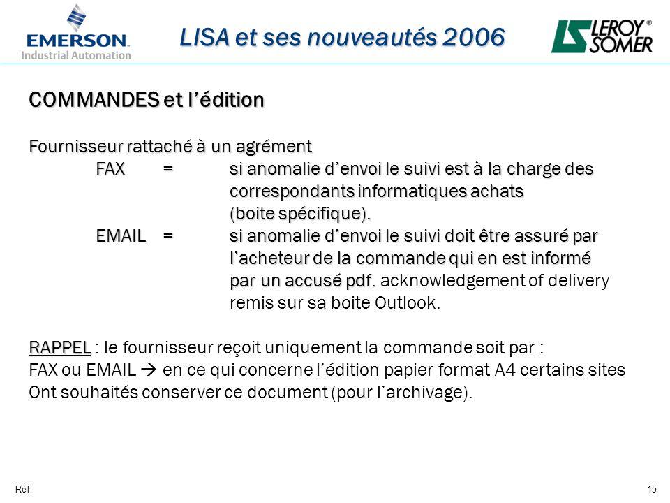 Réf.15 LISA et ses nouveautés 2006 COMMANDES et lédition Fournisseur rattaché à un agrément FAX=si anomalie denvoi le suivi est à la charge des corres