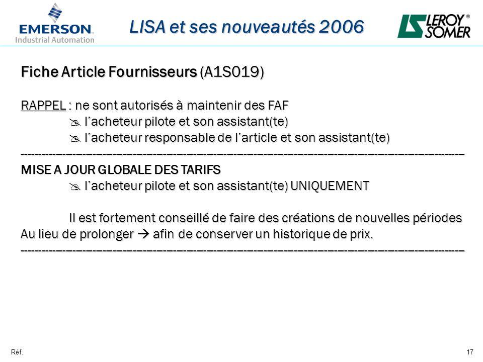 Réf.17 LISA et ses nouveautés 2006 Fiche Article Fournisseurs (A1S019) RAPPEL : ne sont autorisés à maintenir des FAF lacheteur pilote et son assistan