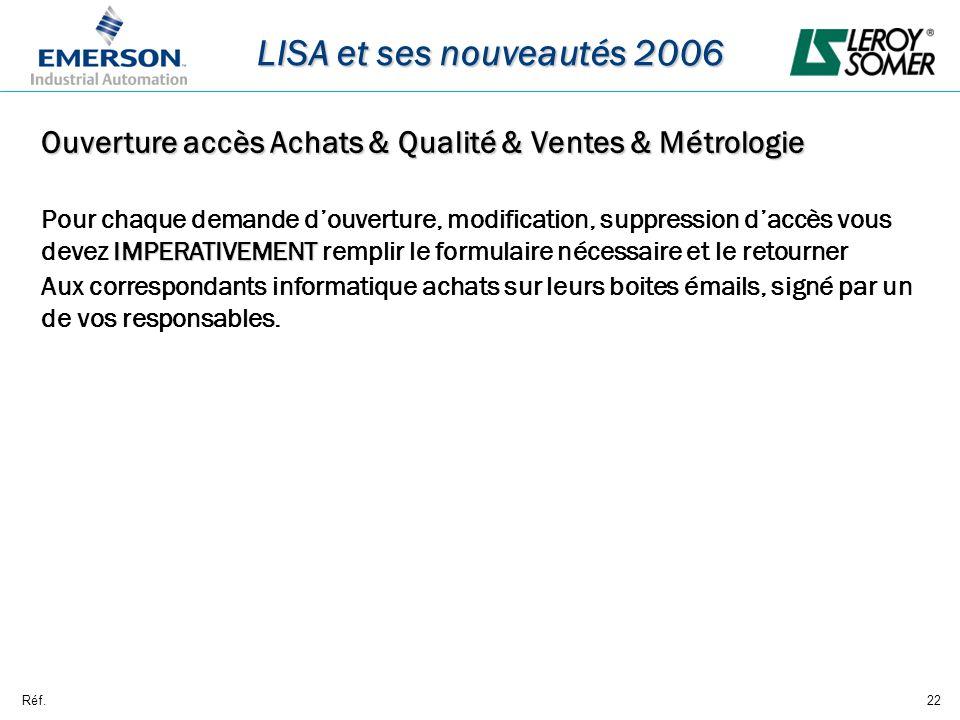 Réf.22 LISA et ses nouveautés 2006 Ouverture accès Achats & Qualité & Ventes & Métrologie IMPERATIVEMENT Pour chaque demande douverture, modification,