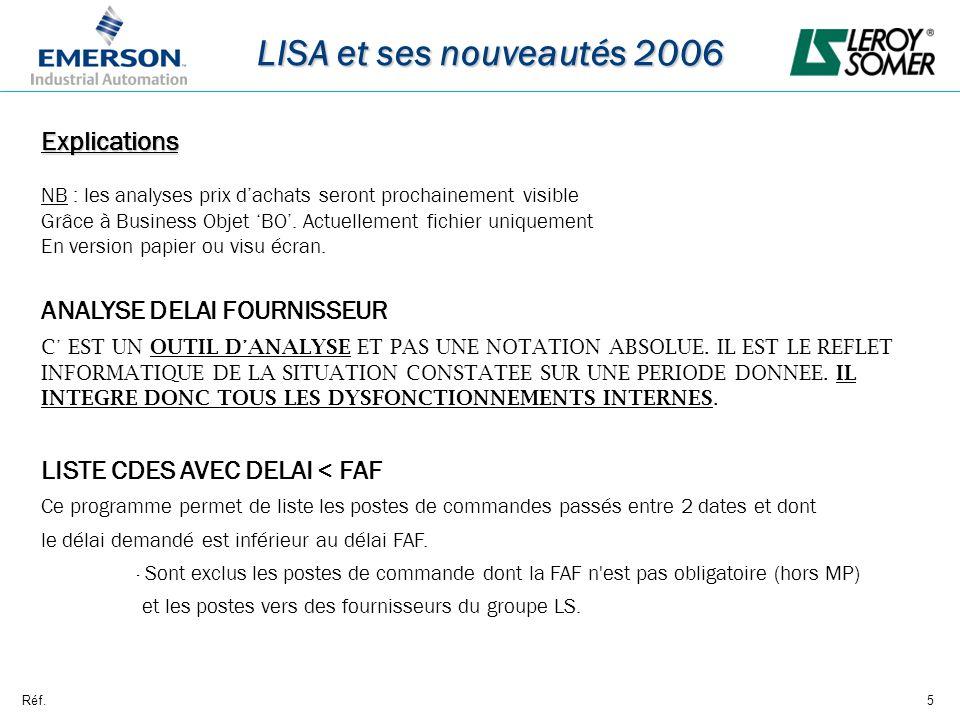Réf.5 LISA et ses nouveautés 2006 Explications NB : les analyses prix dachats seront prochainement visible Grâce à Business Objet BO. Actuellement fic