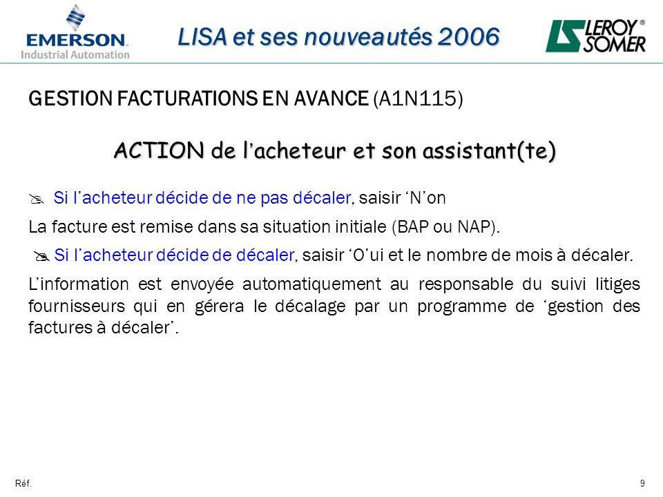 Réf.9 LISA et ses nouveautés 2006 GESTION FACTURATIONS EN AVANCE (A1N115) ACTION de l acheteur et son assistant(te) Si lacheteur décide de ne pas déca