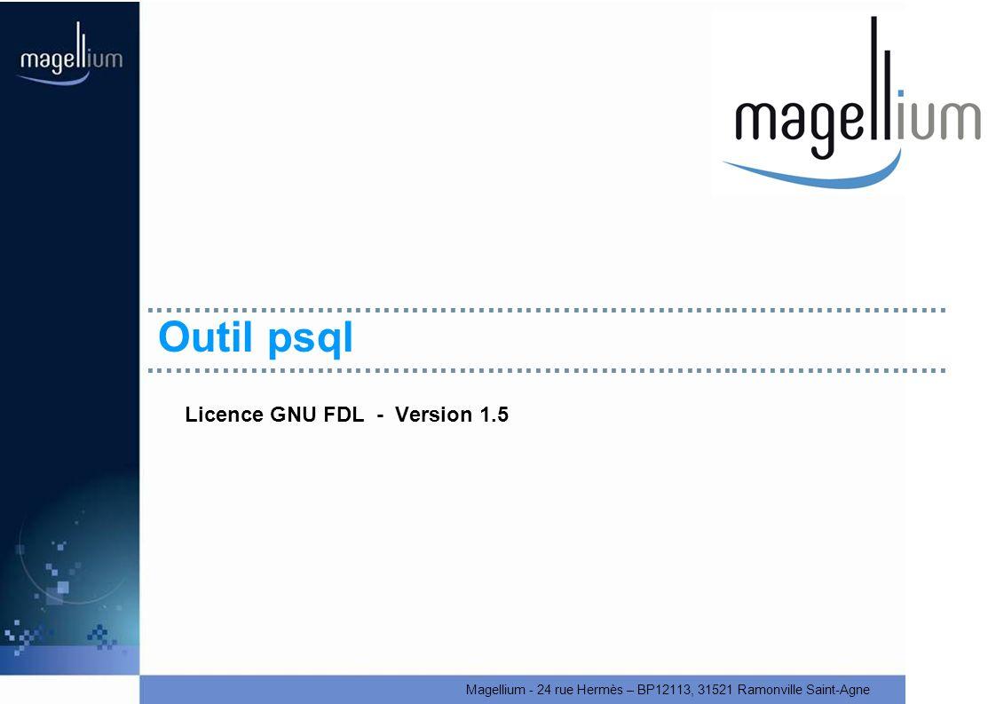 Magellium - 24 rue Hermès – BP12113, 31521 Ramonville Saint-Agne Outil psql Licence GNU FDL - Version 1.5