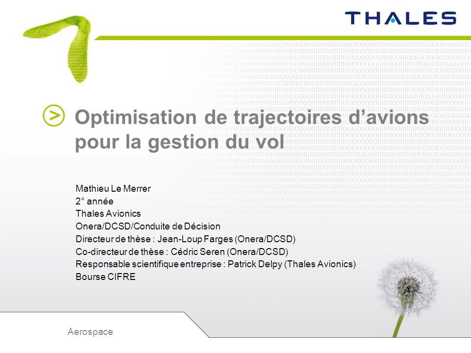 > Aerospace Optimisation de trajectoires davions pour la gestion du vol Mathieu Le Merrer 2° année Thales Avionics Onera/DCSD/Conduite de Décision Dir