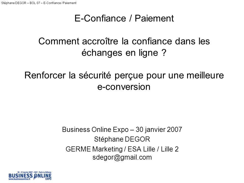 Stéphane DEGOR – BOL 07 – E-Confiance / Paiement E-Confiance / Paiement Comment accroître la confiance dans les échanges en ligne .