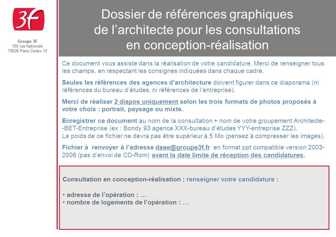Groupe 3F 159 rue Nationale 75638 Paris Cedex 13 Dossier de références graphiques de larchitecte pour les consultations en conception-réalisation Cons