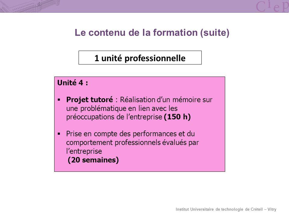 Institut Universitaire de technologie de Créteil – Vitry Le contenu de la formation (suite) 1 unité professionnelle Unité 4 : Projet tutoré : Réalisat
