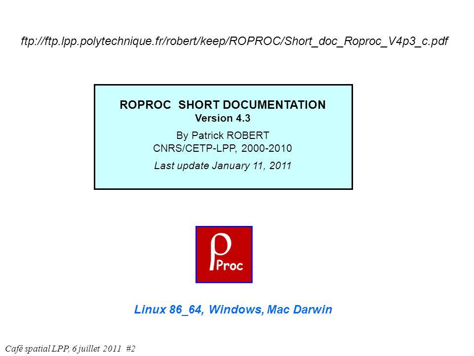 Expériences traitées par les procédures Roproc Wave RoprocVector Roproc Orbit Ropro CLUSTER / STAFF-SC CLUSTER / FGMCLUSTER CLUSTER / EFW CUSP / Search Coils Trajectoire de CUSP CUSP / Current Loop HOTPAYTrajectoire de HOTPAY GEOS 1 UBF S300 GEOS 1 MAG S331 GEOS-1 et 2 GEOS 2 UBF S300 GEOS 2 MAG S331 Sol UBF Husafell Sol UBF Kitdalen Sol UBF Skiboten Sol Photomètre Husafella Sol Photomètre Kitdalen Sol Photomètre Skiboten Café spatial LPP, 6 juillet 2011 #3