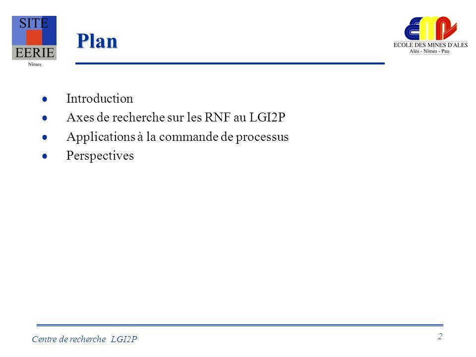 2 Centre de recherche LGI2P Plan Introduction Axes de recherche sur les RNF au LGI2P Applications à la commande de processus Perspectives