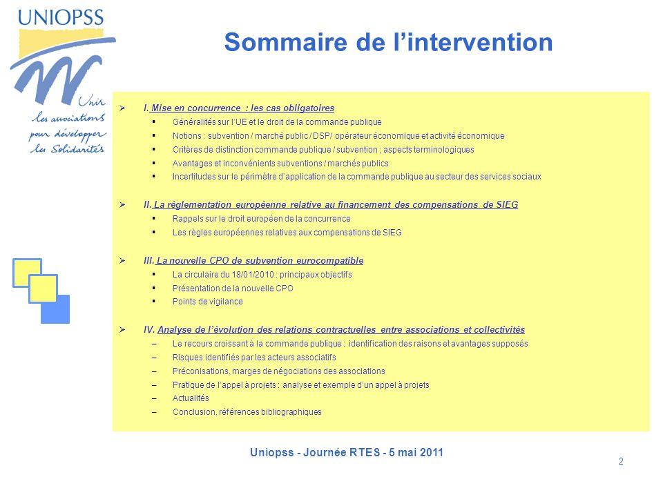 Uniopss - Journée RTES - 5 mai 2011 2 Sommaire de lintervention I. Mise en concurrence : les cas obligatoires Généralités sur lUE et le droit de la co