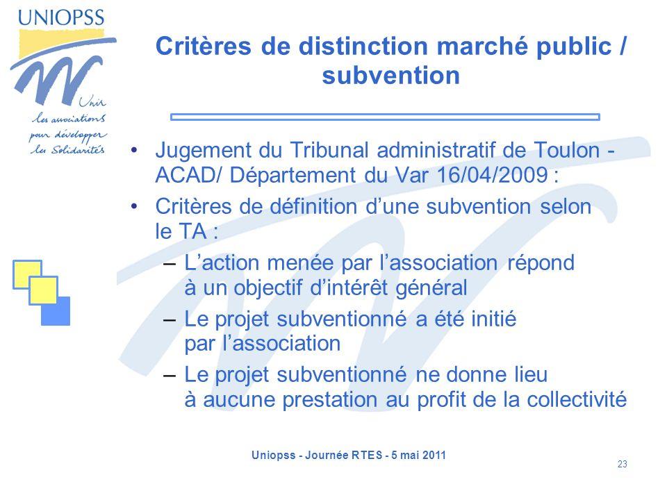 Uniopss - Journée RTES - 5 mai 2011 23 Critères de distinction marché public / subvention Jugement du Tribunal administratif de Toulon - ACAD/ Départe