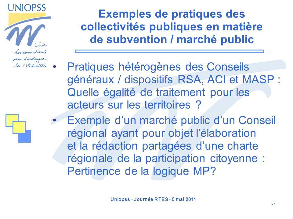 Uniopss - Journée RTES - 5 mai 2011 37 Exemples de pratiques des collectivités publiques en matière de subvention / marché public Pratiques hétérogène