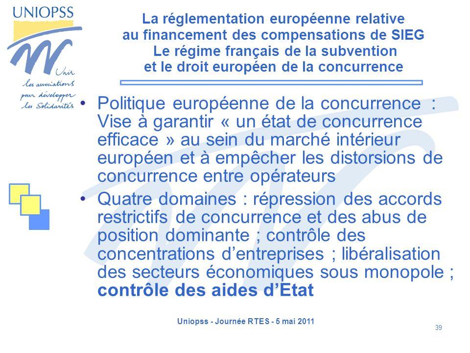 Uniopss - Journée RTES - 5 mai 2011 39 La réglementation européenne relative au financement des compensations de SIEG Le régime français de la subvent