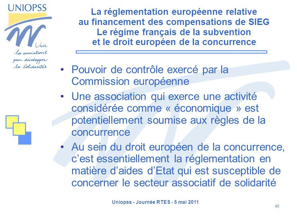 Uniopss - Journée RTES - 5 mai 2011 40 La réglementation européenne relative au financement des compensations de SIEG Le régime français de la subvent