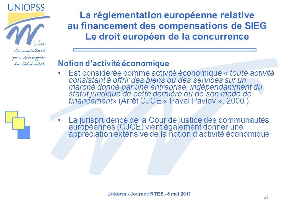 Uniopss - Journée RTES - 5 mai 2011 41 La réglementation européenne relative au financement des compensations de SIEG Le droit européen de la concurre