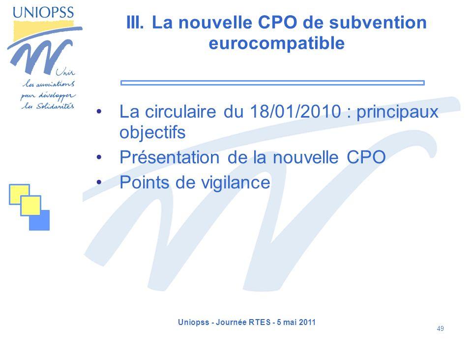 Uniopss - Journée RTES - 5 mai 2011 49 III. La nouvelle CPO de subvention eurocompatible La circulaire du 18/01/2010 : principaux objectifs Présentati