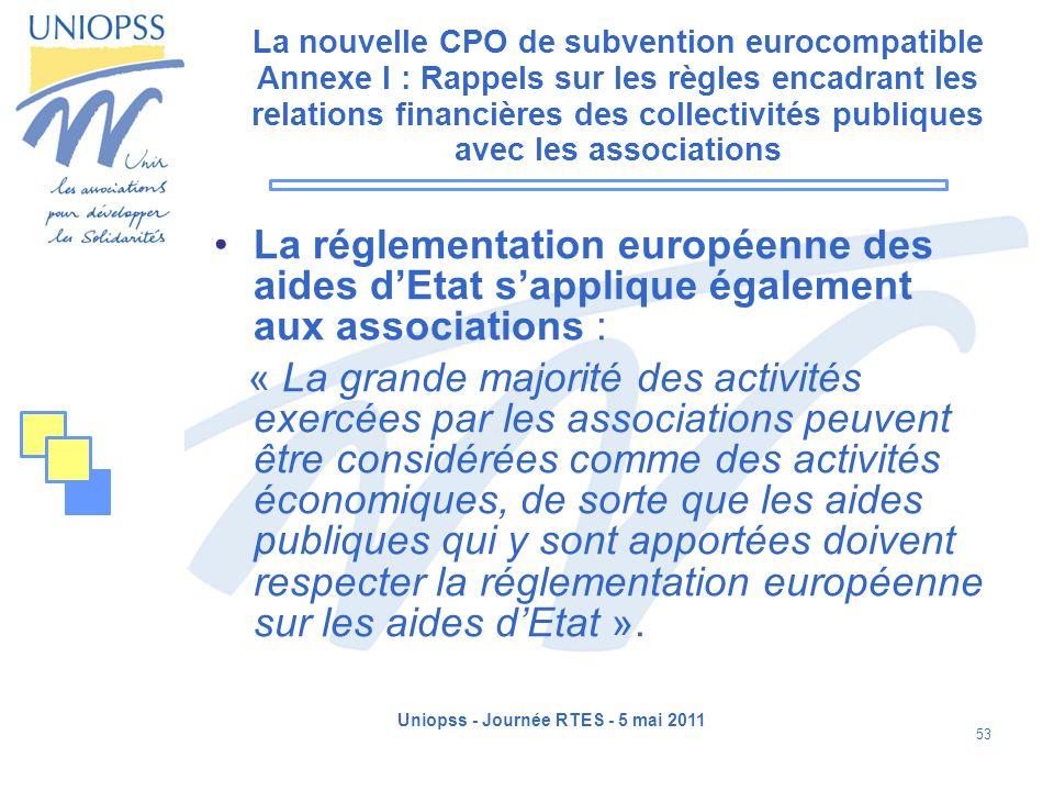 Uniopss - Journée RTES - 5 mai 2011 53 La nouvelle CPO de subvention eurocompatible Annexe I : Rappels sur les règles encadrant les relations financiè