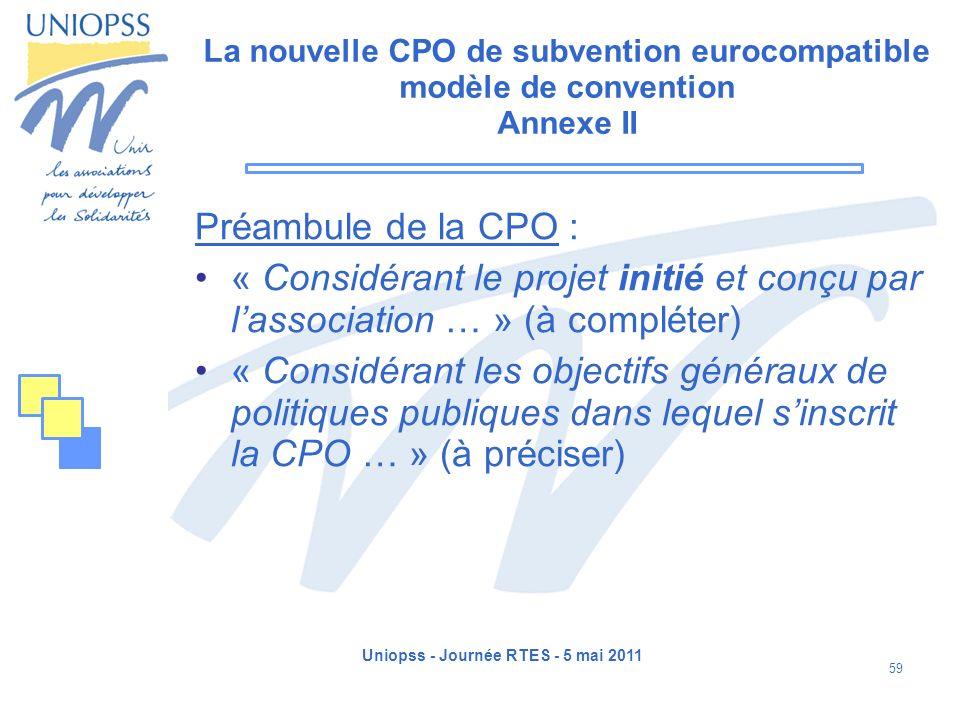 Uniopss - Journée RTES - 5 mai 2011 59 La nouvelle CPO de subvention eurocompatible modèle de convention Annexe II Préambule de la CPO : « Considérant