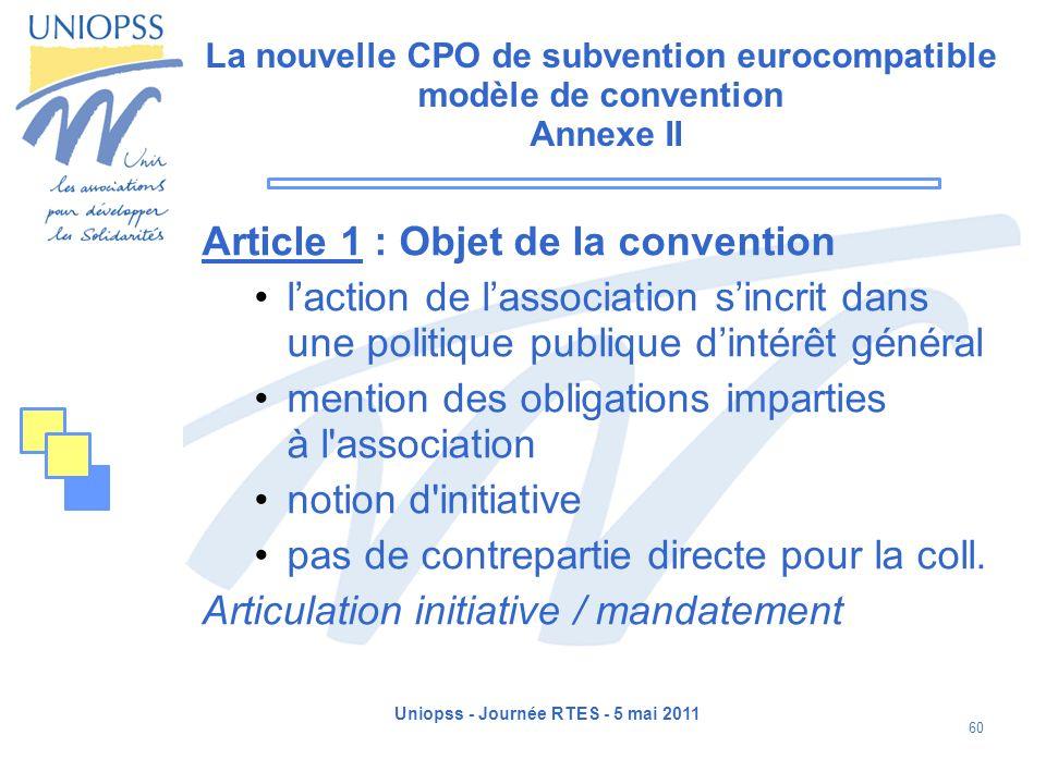 Uniopss - Journée RTES - 5 mai 2011 60 La nouvelle CPO de subvention eurocompatible modèle de convention Annexe II Article 1 : Objet de la convention