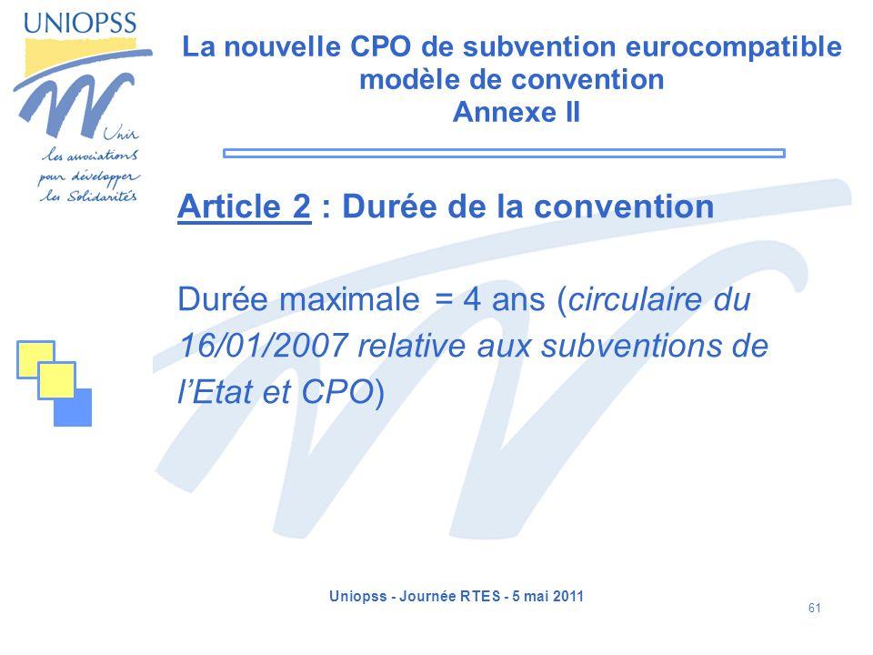 Uniopss - Journée RTES - 5 mai 2011 61 La nouvelle CPO de subvention eurocompatible modèle de convention Annexe II Article 2 : Durée de la convention