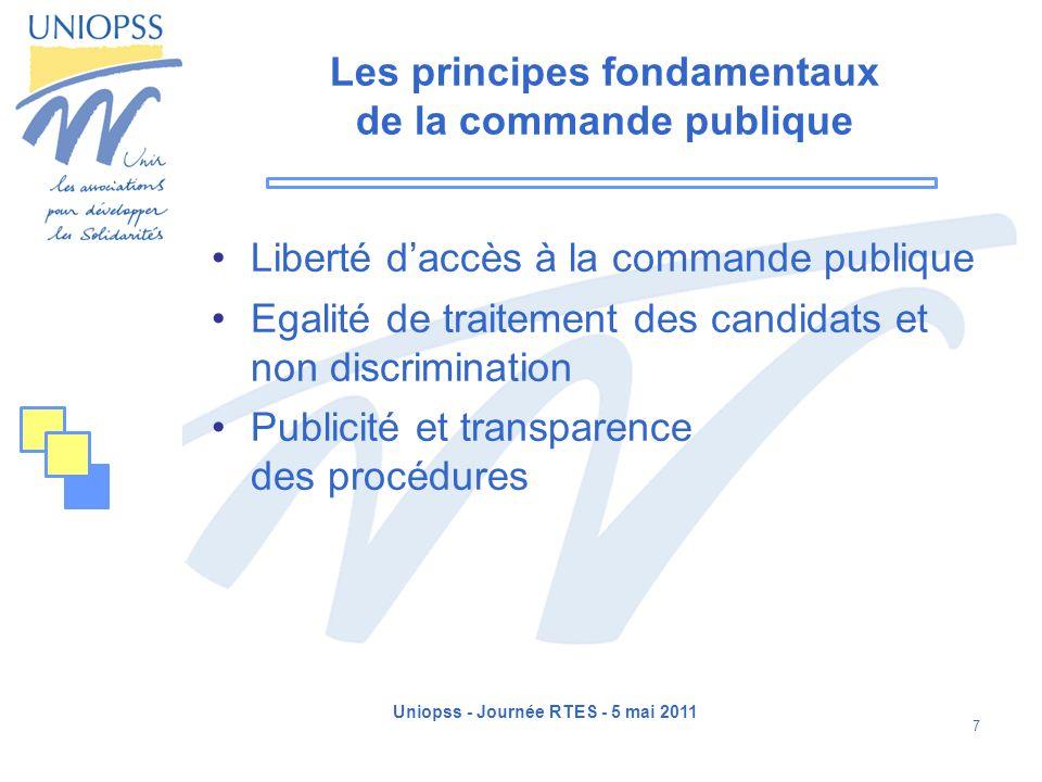 Uniopss - Journée RTES - 5 mai 2011 7 Les principes fondamentaux de la commande publique Liberté daccès à la commande publique Egalité de traitement d