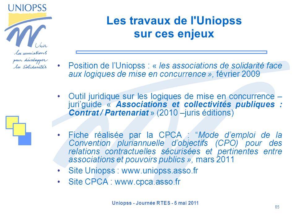 Uniopss - Journée RTES - 5 mai 2011 85 Les travaux de l'Uniopss sur ces enjeux Position de lUniopss : « les associations de solidarité face aux logiqu