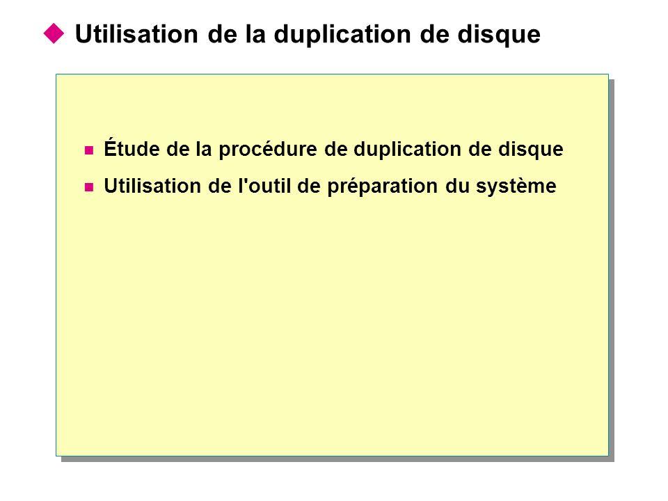 Utilisation de la duplication de disque Étude de la procédure de duplication de disque Utilisation de l'outil de préparation du système