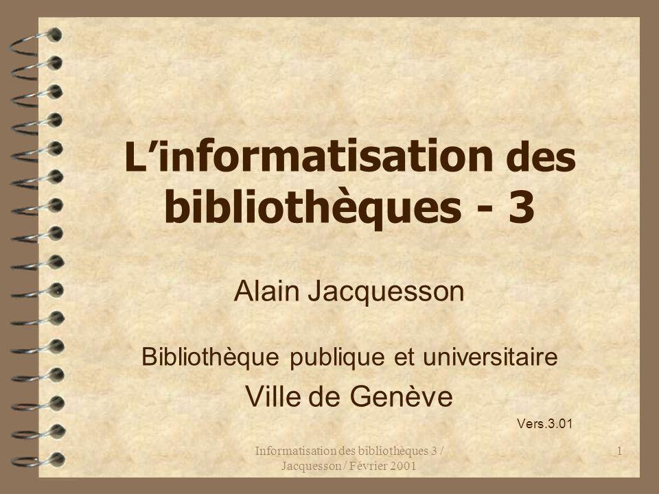 Informatisation des bibliothèques 3 / Jacquesson / Février 2001 92 Informatisation des bibliobus 4 Traitement en différé (utilisation de cassettes de saisie) 4 Micro-ordinateurs portables 4 Traitement en ligne –Bande FM –Téléphone cellulaire + Modem –GSM, UMTS, Wap, etc.