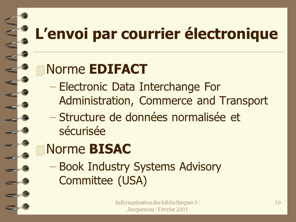 Informatisation des bibliothèques 3 / Jacquesson / Février 2001 10 Lenvoi par courrier électronique 4 Norme EDIFACT –Electronic Data Interchange For A