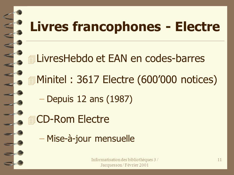 Informatisation des bibliothèques 3 / Jacquesson / Février 2001 11 Livres francophones - Electre 4 LivresHebdo et EAN en codes-barres 4 Minitel : 3617