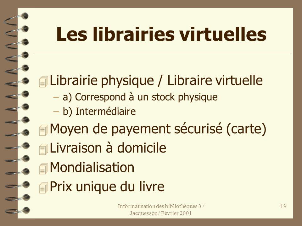 Informatisation des bibliothèques 3 / Jacquesson / Février 2001 19 Les librairies virtuelles 4 Librairie physique / Libraire virtuelle –a) Correspond