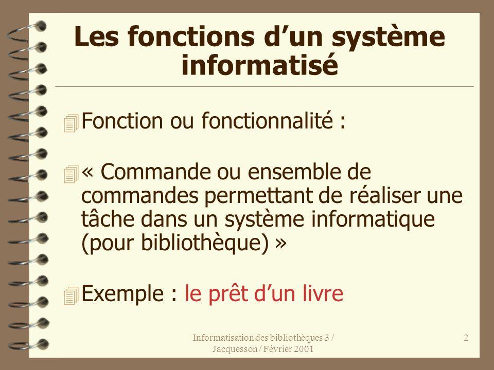 Informatisation des bibliothèques 3 / Jacquesson / Février 2001 2 Les fonctions dun système informatisé 4 Fonction ou fonctionnalité : 4 « Commande ou