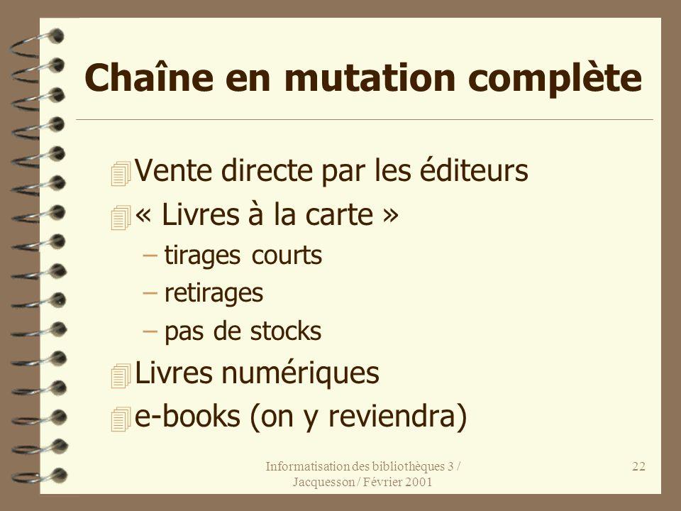 Informatisation des bibliothèques 3 / Jacquesson / Février 2001 22 Chaîne en mutation complète 4 Vente directe par les éditeurs 4 « Livres à la carte