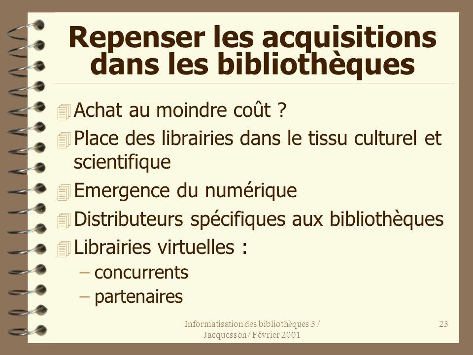 Informatisation des bibliothèques 3 / Jacquesson / Février 2001 23 Repenser les acquisitions dans les bibliothèques 4 Achat au moindre coût ? 4 Place