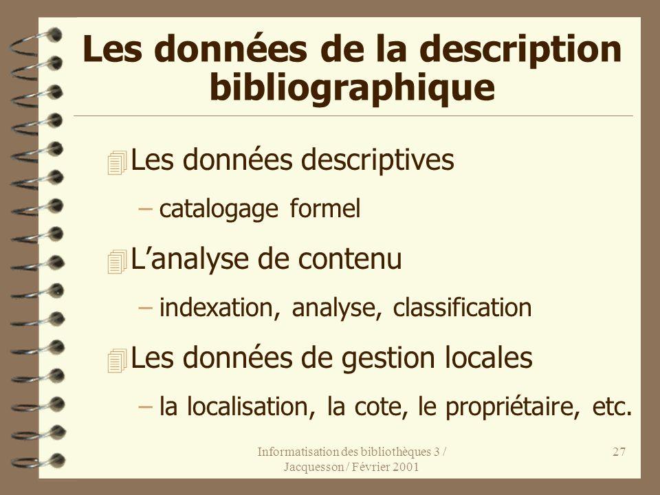 Informatisation des bibliothèques 3 / Jacquesson / Février 2001 27 Les données de la description bibliographique 4 Les données descriptives –catalogag
