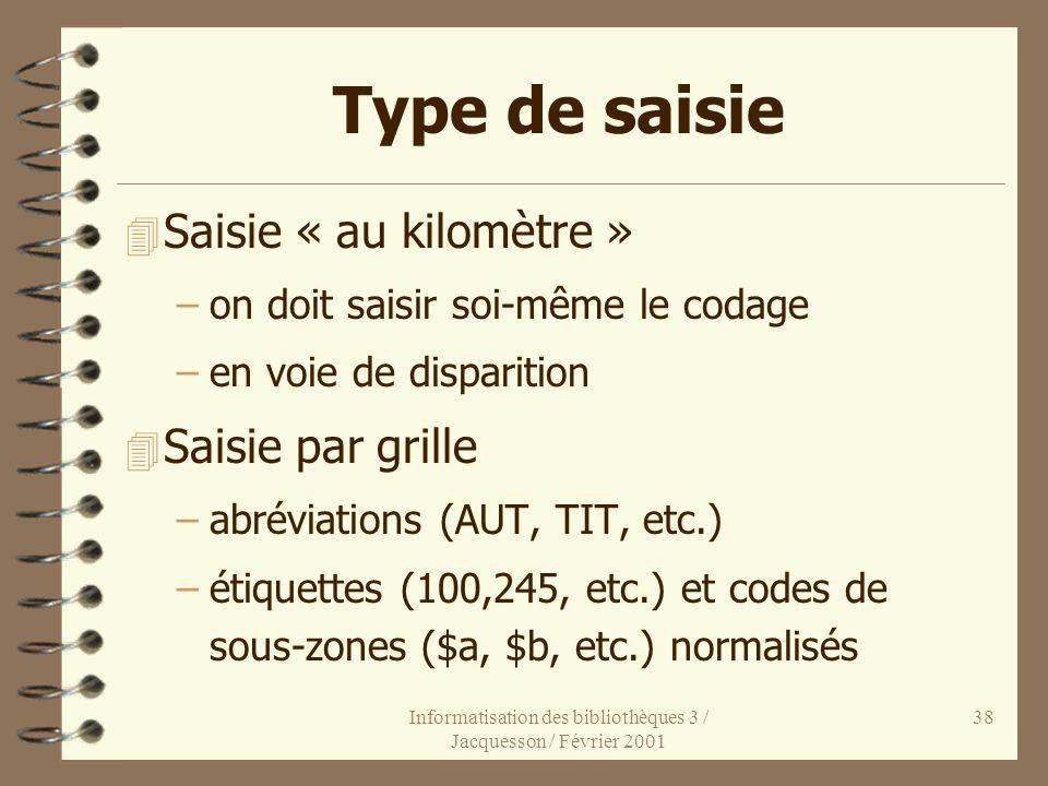 Informatisation des bibliothèques 3 / Jacquesson / Février 2001 38 Type de saisie 4 Saisie « au kilomètre » –on doit saisir soi-même le codage –en voi